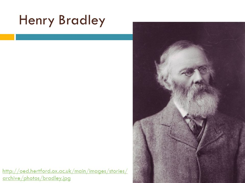 Henry Bradley http://oed.hertford.ox.ac.uk/main/images/stories/ archive/photos/bradley.jpg