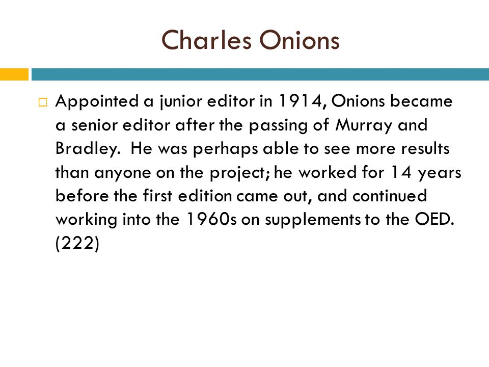 Charles Onions  Appointed a junior editor in 1914, Onions became a senior editor after the passing of Murray and Bradley.