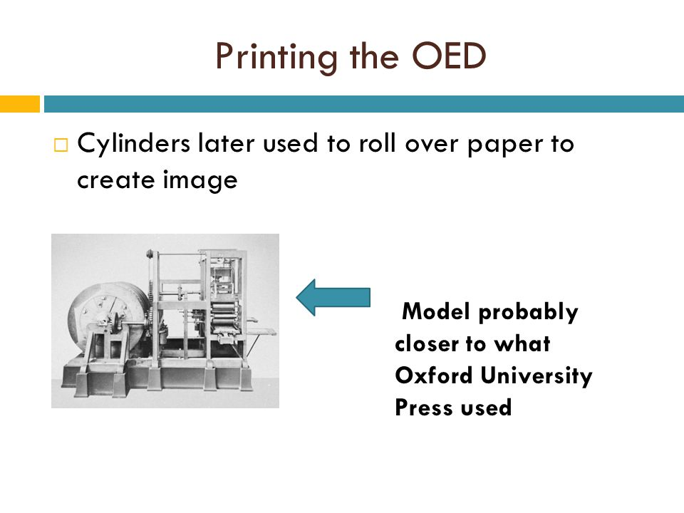 Printing the OED  Cylinders later used to roll over paper to create image Model probably closer to what Oxford University Press used