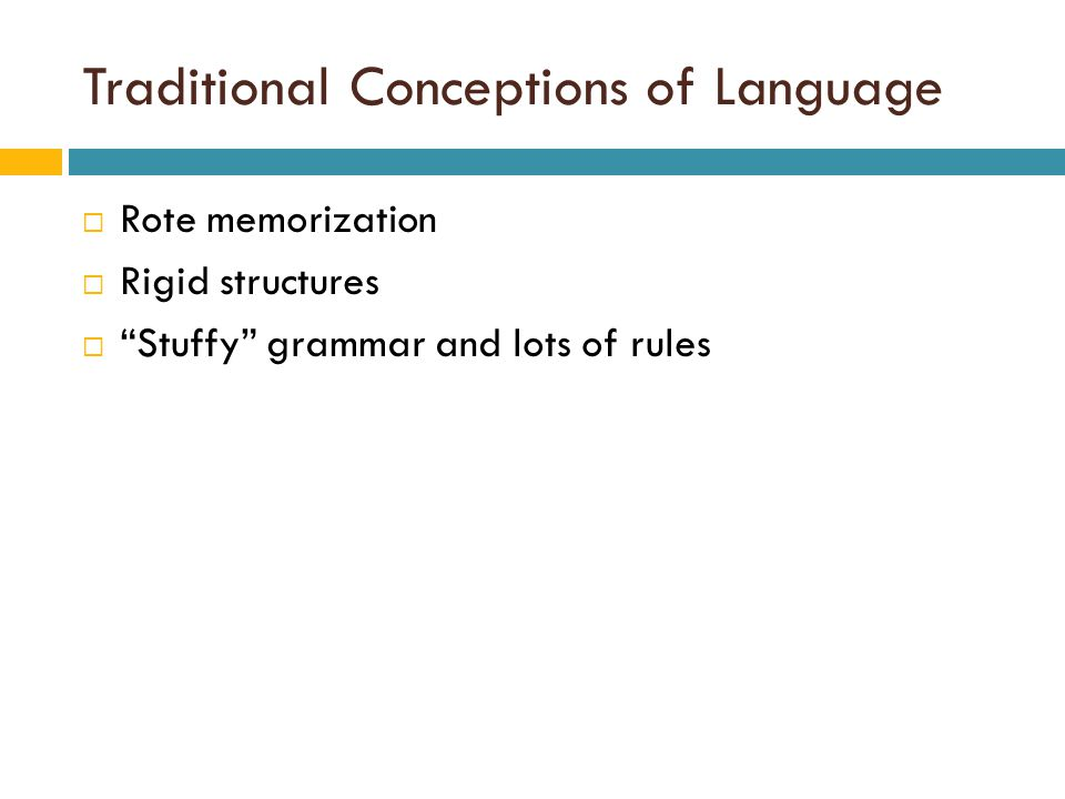 Traditional Conceptions of Language  Rote memorization  Rigid structures  Stuffy grammar and lots of rules