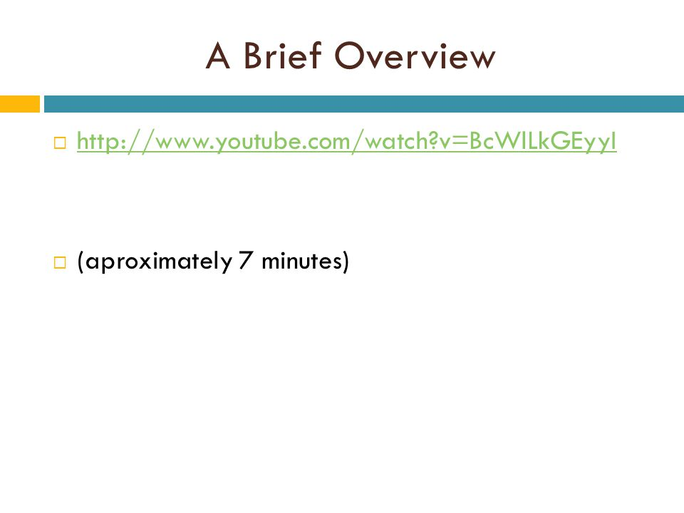 A Brief Overview  http://www.youtube.com/watch v=BcWlLkGEyyI http://www.youtube.com/watch v=BcWlLkGEyyI  (aproximately 7 minutes)