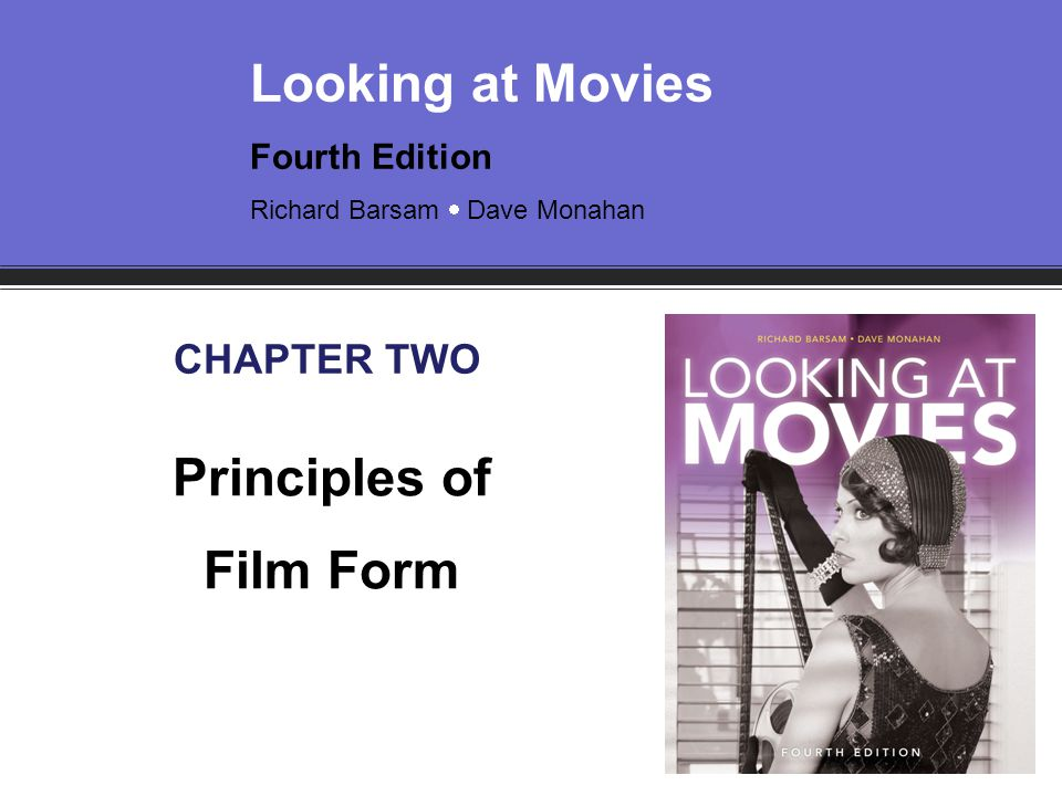 Looking at Movies Fourth Edition Richard Barsam  Dave Monahan CHAPTER TWO Principles of Film Form