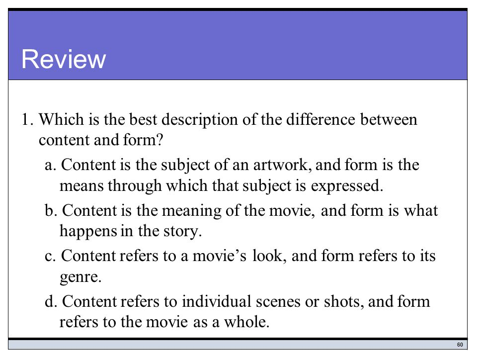 60 Review 1.Which is the best description of the difference between content and form.