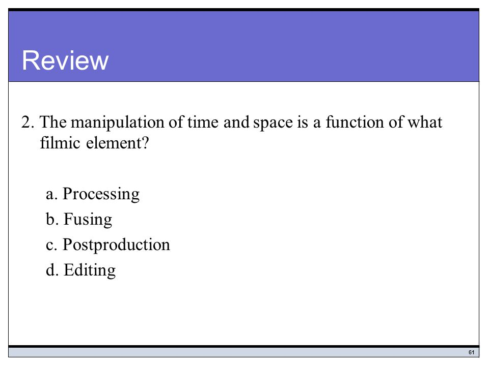 61 Review 2.The manipulation of time and space is a function of what filmic element.