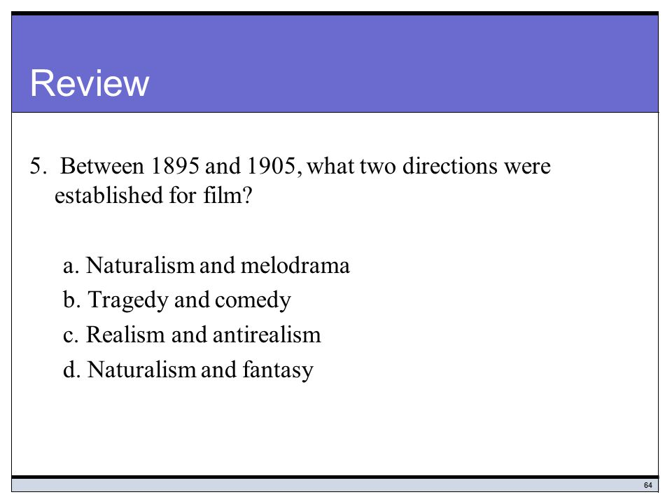 64 Review 5.Between 1895 and 1905, what two directions were established for film.