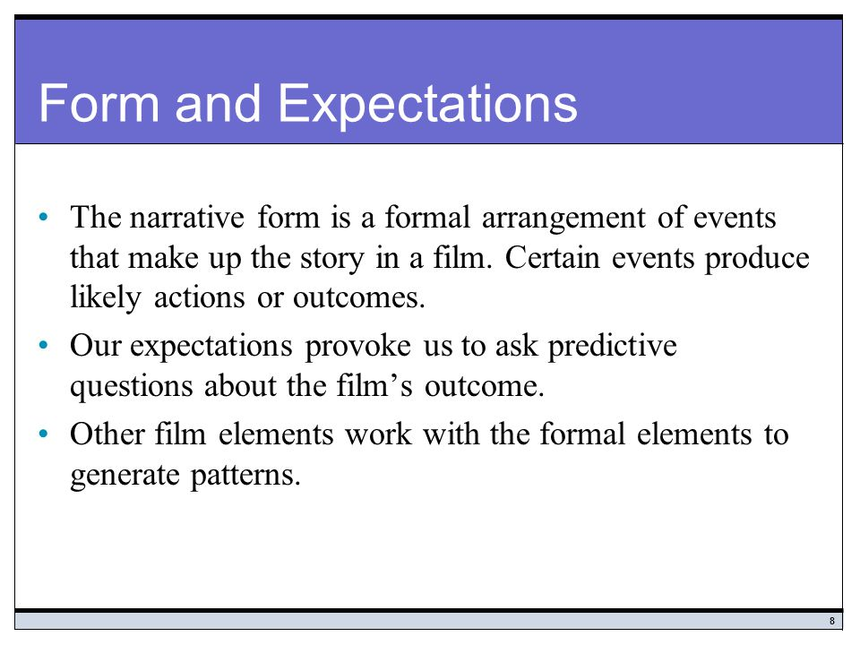 8 Form and Expectations The narrative form is a formal arrangement of events that make up the story in a film.