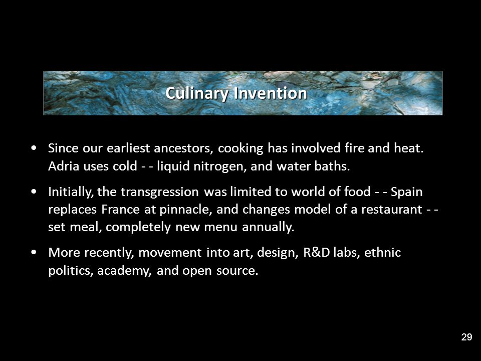 Culinary Invention Since our earliest ancestors, cooking has involved fire and heat.
