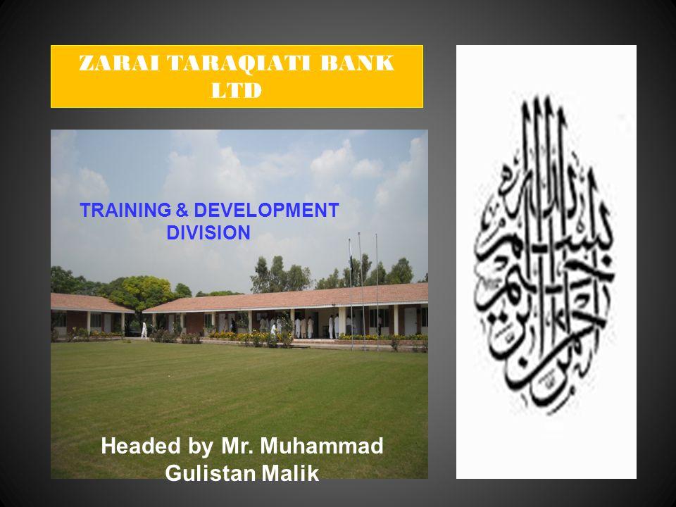 TRAINING & DEVELOPMENT DIVISION ZARAI TARAQIATI BANK LTD Headed by Mr. Muhammad Gulistan Malik