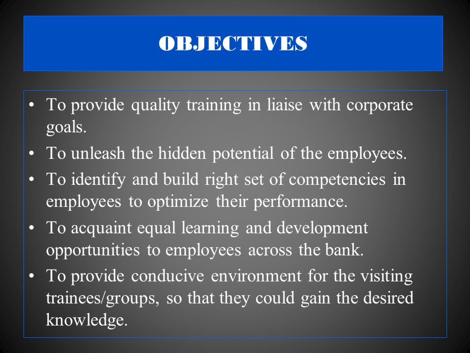OBJECTIVES To provide quality training in liaise with corporate goals.