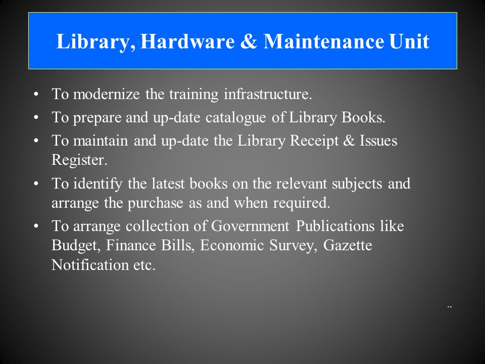 Library, Hardware & Maintenance Unit To modernize the training infrastructure.
