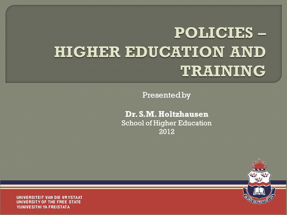 Presented by Dr. S.M. Holtzhausen School of Higher Education 2012