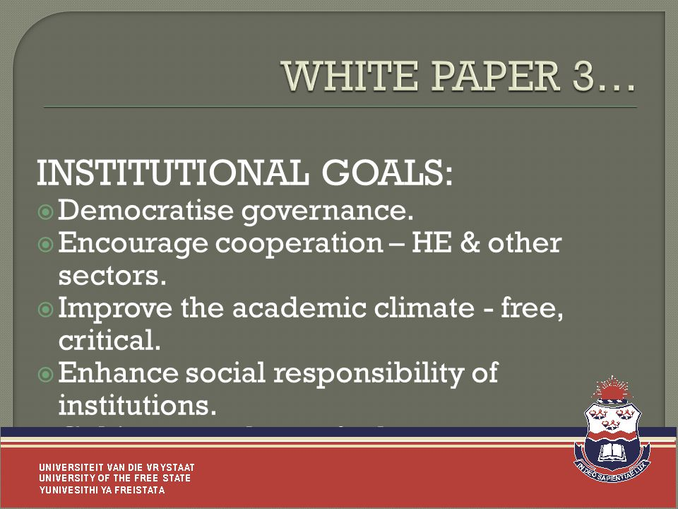 INSTITUTIONAL GOALS:  Democratise governance.  Encourage cooperation – HE & other sectors.
