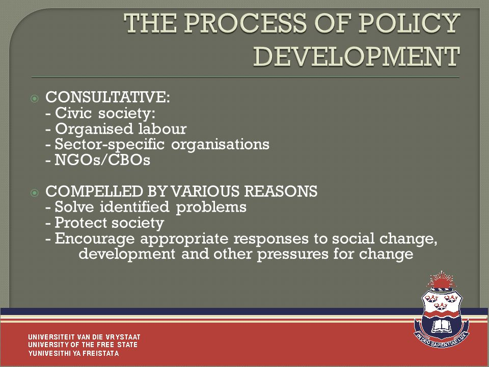  CONSULTATIVE: - Civic society: - Organised labour - Sector-specific organisations - NGOs/CBOs  COMPELLED BY VARIOUS REASONS - Solve identified problems - Protect society - Encourage appropriate responses to social change, development and other pressures for change 9