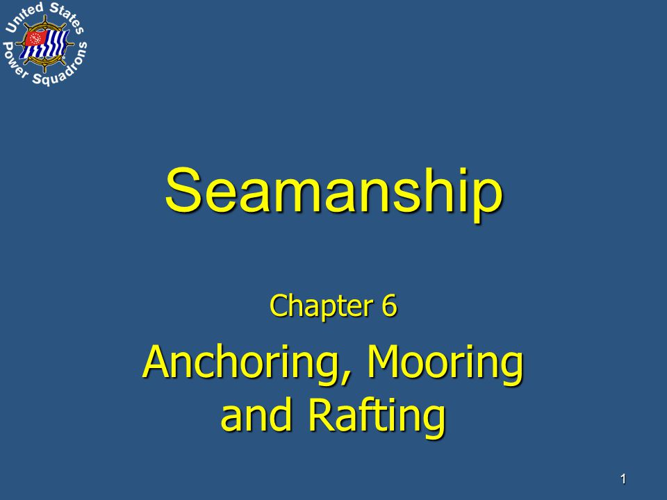 ® 1 Seamanship Chapter 6 Anchoring, Mooring and Rafting