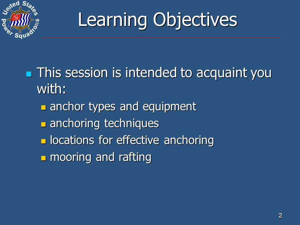 ® 2 Learning Objectives This session is intended to acquaint you with: This session is intended to acquaint you with: anchor types and equipment anchor types and equipment anchoring techniques anchoring techniques locations for effective anchoring locations for effective anchoring mooring and rafting mooring and rafting