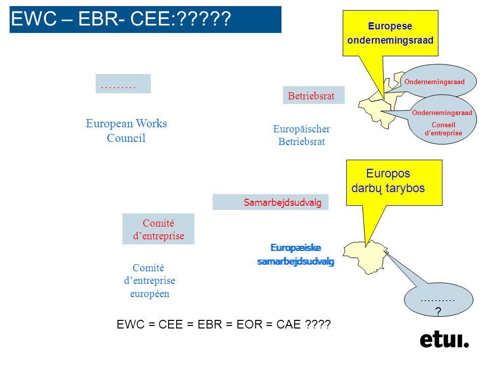 ……… European Works Council Betriebsrat Europäischer Betriebsrat Comité d'entreprise Comité d'entreprise européen EWC – EBR- CEE:????? Ondernemingsraad