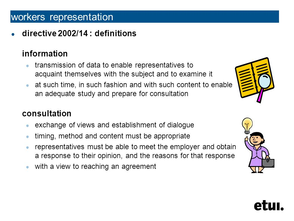 workers representation ● directive 2002/14 : definitions information ● transmission of data to enable representatives to acquaint themselves with the