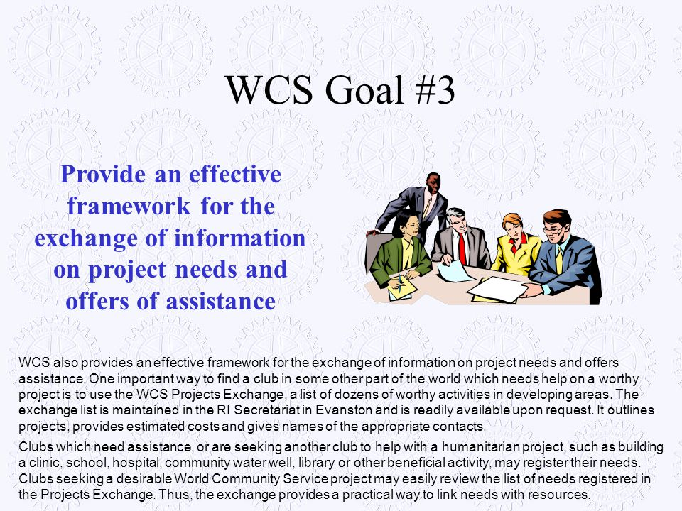 WCS Goal #3 Provide an effective framework for the exchange of information on project needs and offers of assistance WCS also provides an effective fr