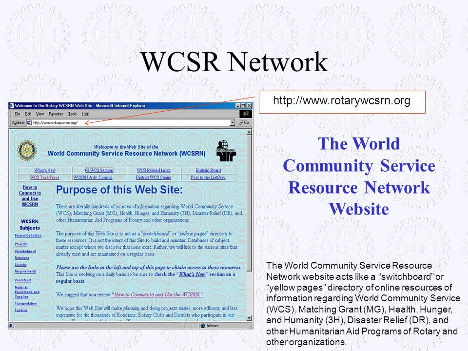 WCSR Network The World Community Service Resource Network Website http://www.rotarywcsrn.org The World Community Service Resource Network website acts