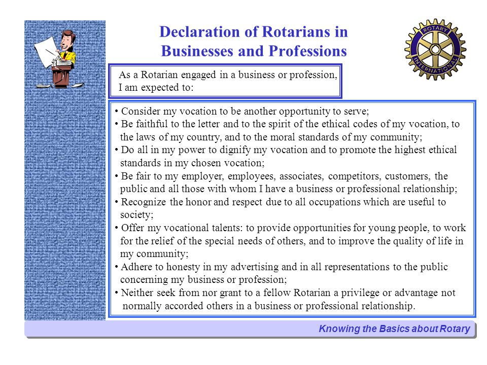 Declaration of Rotarians in Businesses and Professions Consider my vocation to be another opportunity to serve; Be faithful to the letter and to the s