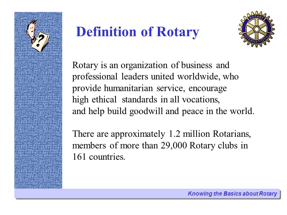 Derivation of the Rotary Name The name Rotary was chosen to reflect the custom, in the early days of the first Rotary Club in Chicago, of rotating the site of club meetings among the members places of business.