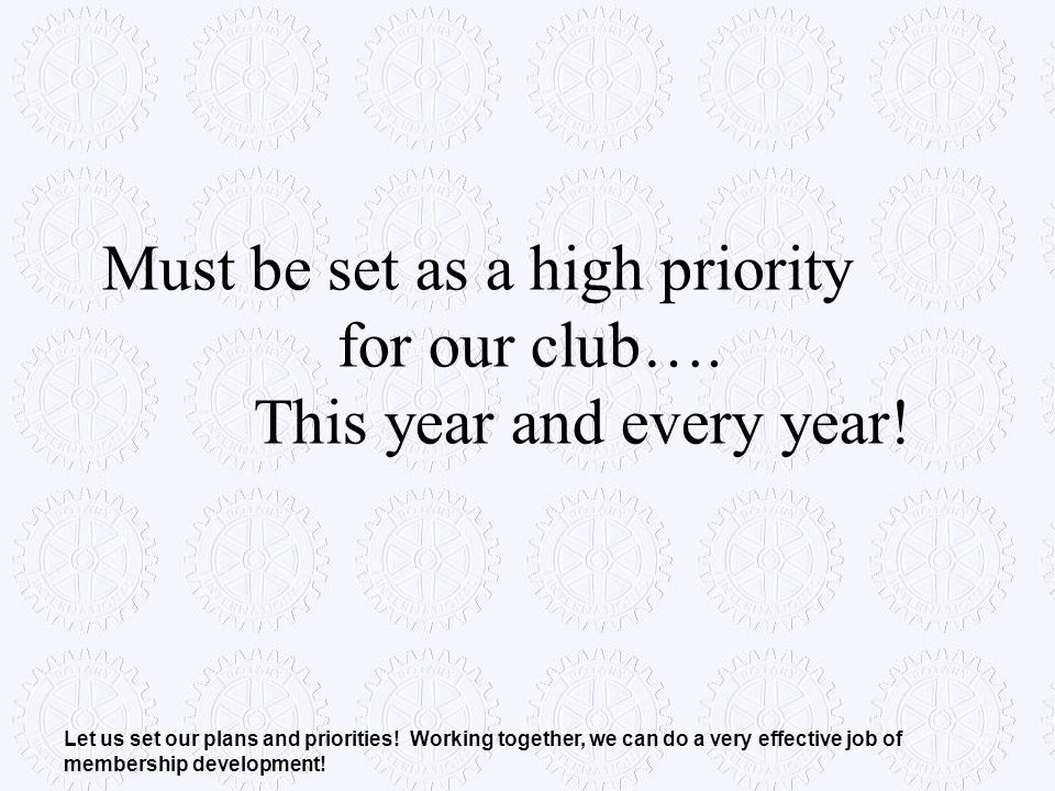 Must be set as a high priority for our club…. This year and every year! Let us set our plans and priorities! Working together, we can do a very effect