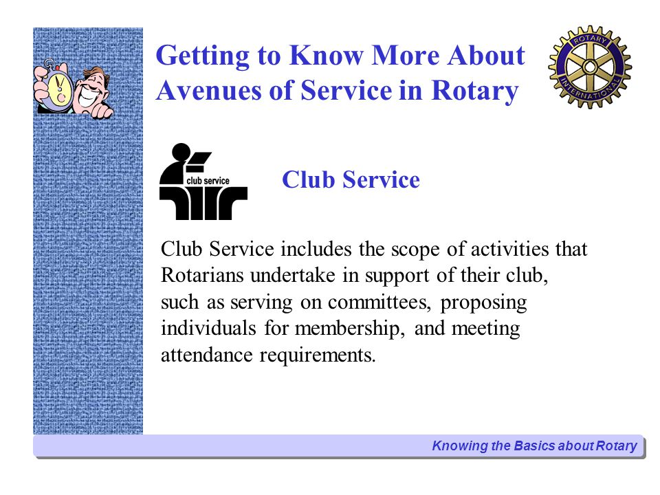 Member Involvement Rotarians can serve on Community Service committees in our club.
