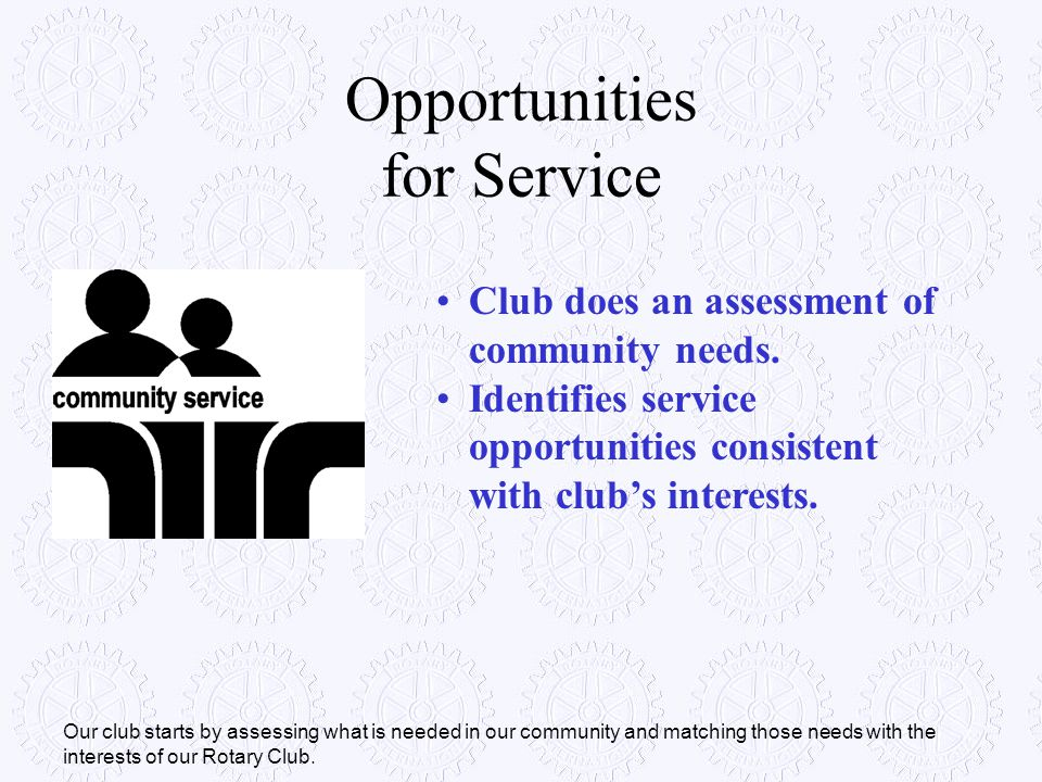 Opportunities for Service Club does an assessment of community needs. Identifies service opportunities consistent with club's interests. Our club star