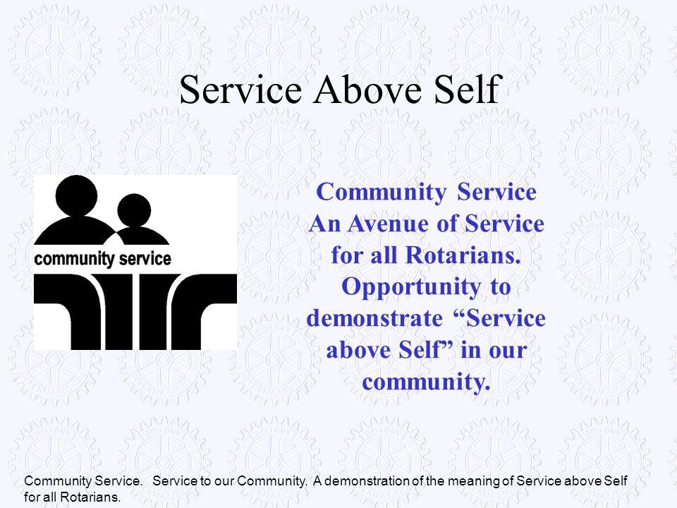 """Service Above Self Community Service An Avenue of Service for all Rotarians. Opportunity to demonstrate """"Service above Self"""" in our community. Communi"""
