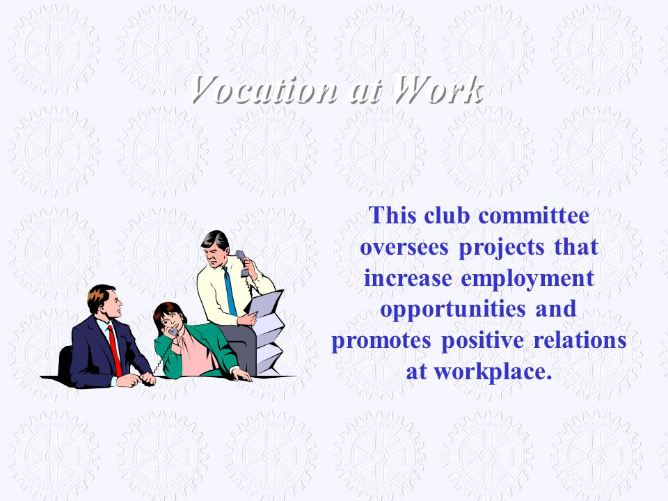 This club committee oversees projects that increase employment opportunities and promotes positive relations at workplace. Vocation at Work
