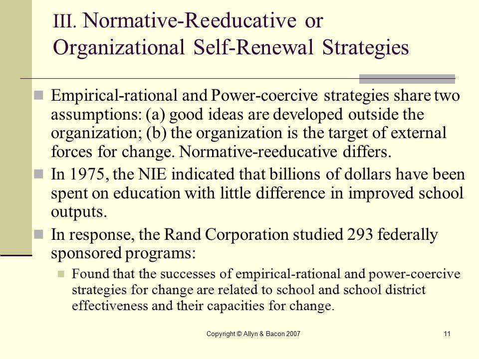 Copyright © Allyn & Bacon 200711 III. Normative-Reeducative or Organizational Self-Renewal Strategies Empirical-rational and Power-coercive strategies