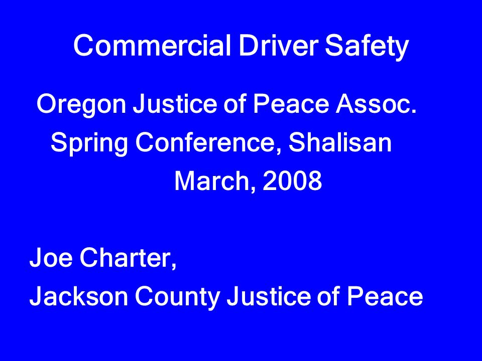 Commercial Driver Safety Oregon Justice of Peace Assoc.