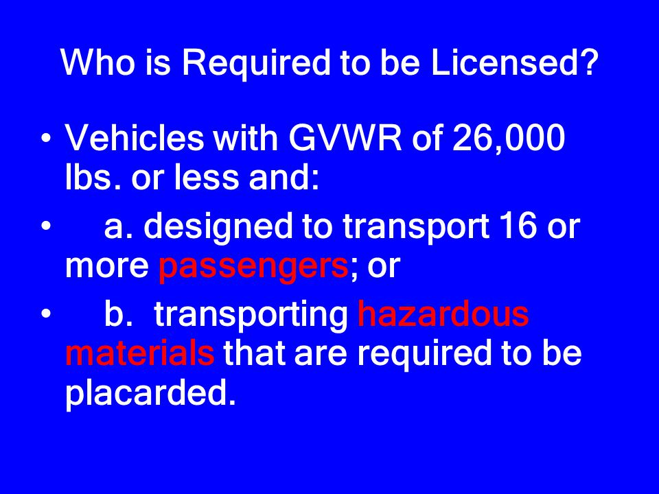 Who is Required to be Licensed.Vehicles with GVWR of 26,000 lbs.