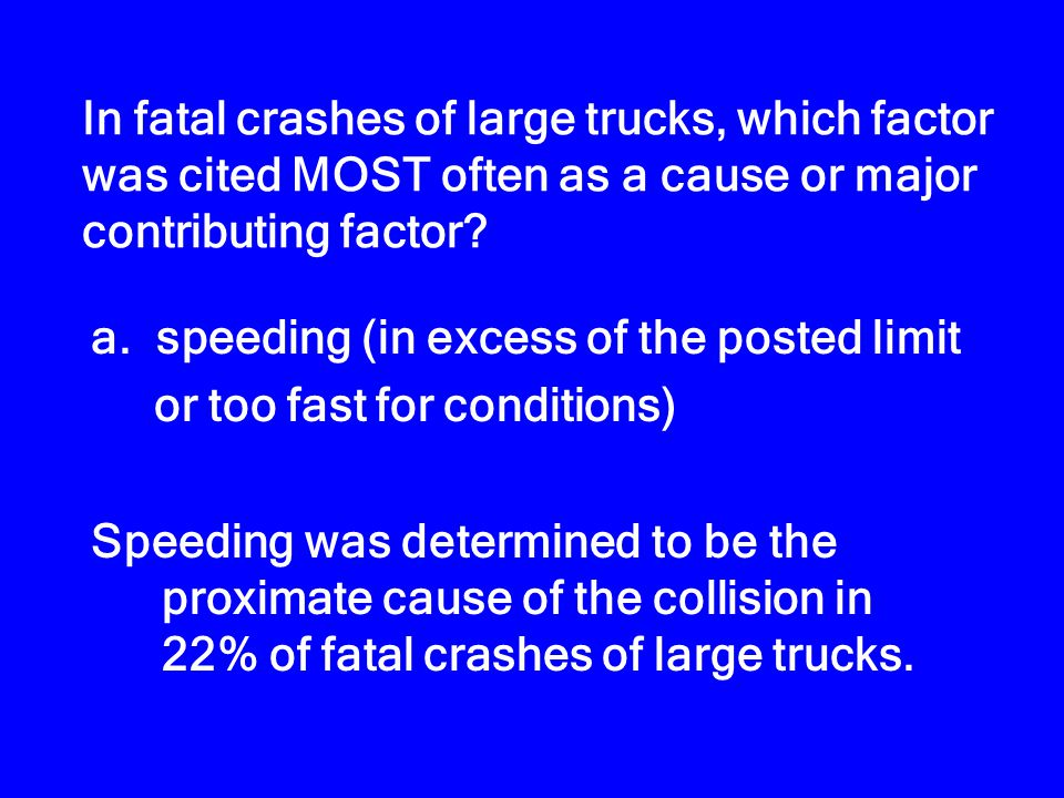 In fatal crashes of large trucks, which factor was cited MOST often as a cause or major contributing factor? a. speeding (in excess of the posted limi
