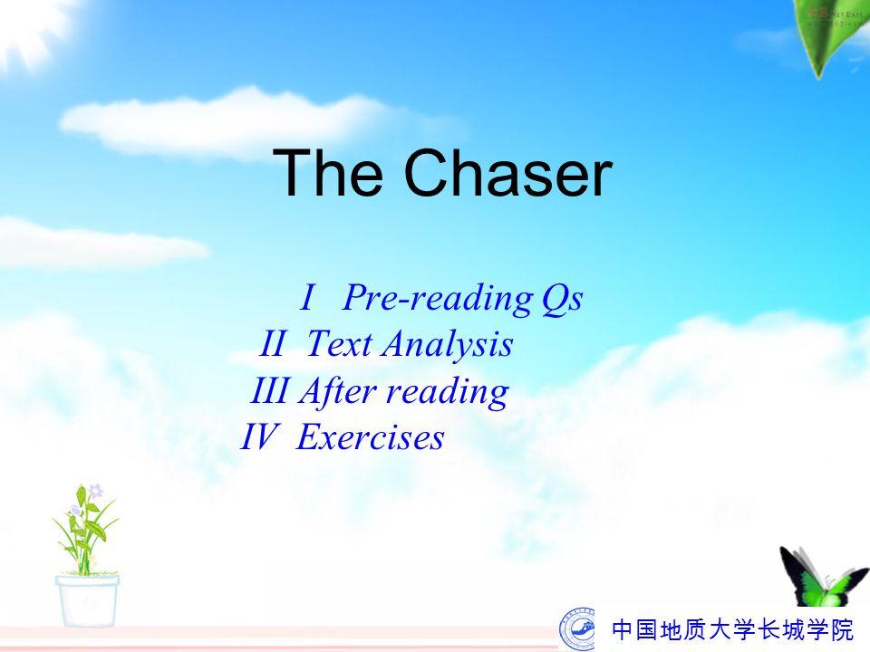 中国地质大学长城学院 The Chaser I Pre-reading Qs II Text Analysis III After reading IV Exercises
