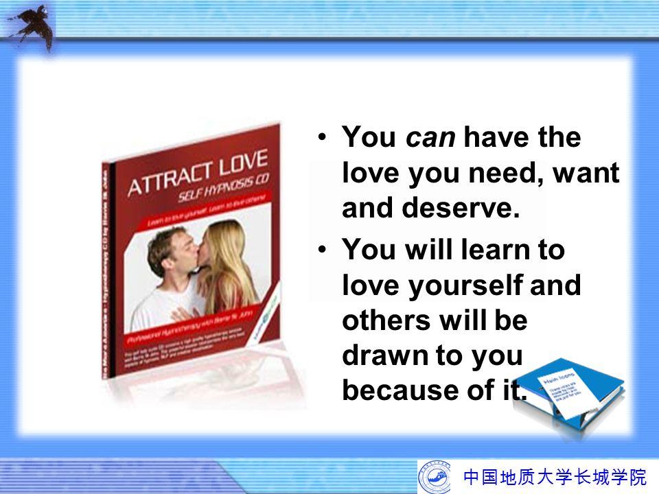 中国地质大学长城学院 You can have the love you need, want and deserve. You will learn to love yourself and others will be drawn to you because of it.