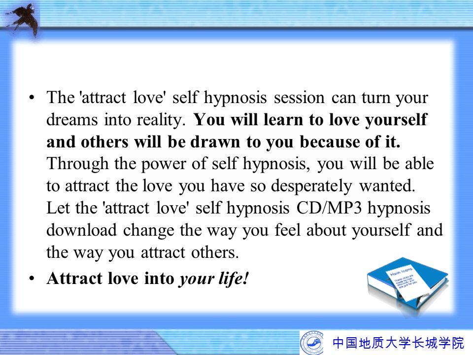 中国地质大学长城学院 The 'attract love' self hypnosis session can turn your dreams into reality. You will learn to love yourself and others will be drawn to you