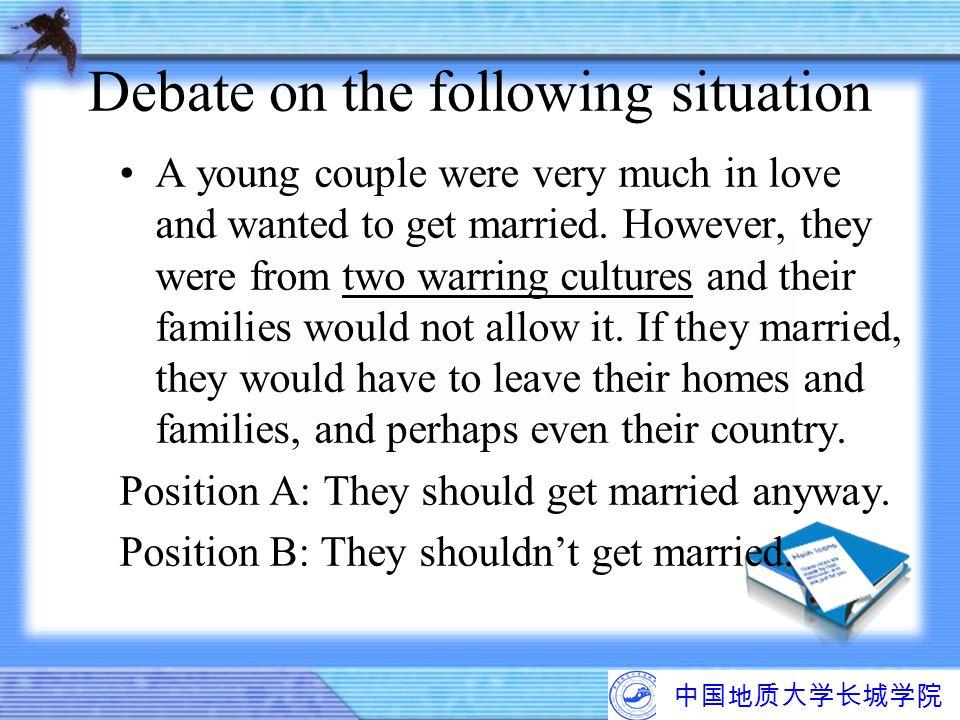 中国地质大学长城学院 Debate on the following situation A young couple were very much in love and wanted to get married. However, they were from two warring cult