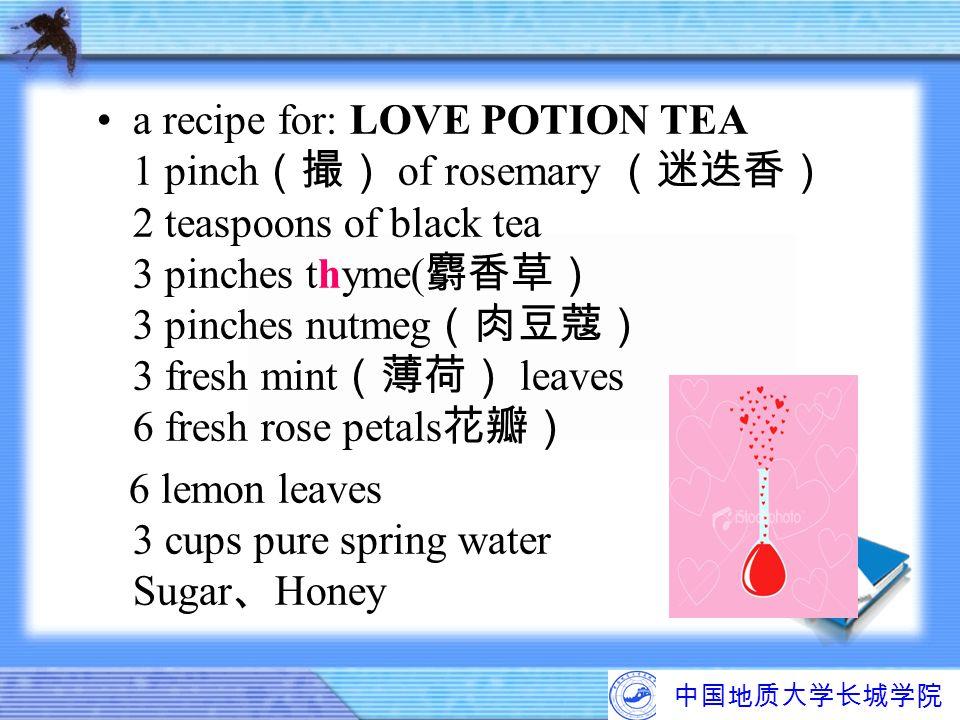 a recipe for: LOVE POTION TEA 1 pinch (撮) of rosemary (迷迭香) 2 teaspoons of black tea 3 pinches thyme( 麝香草) 3 pinches nutmeg (肉豆蔻) 3 fresh mint (薄荷) le