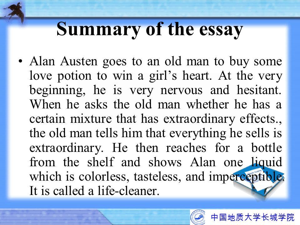 中国地质大学长城学院 Summary of the essay Alan Austen goes to an old man to buy some love potion to win a girl's heart. At the very beginning, he is very nervou