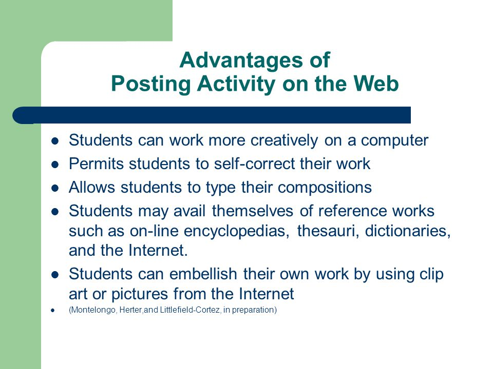 Advantages of Posting Activity on the Web Students can work more creatively on a computer Permits students to self-correct their work Allows students