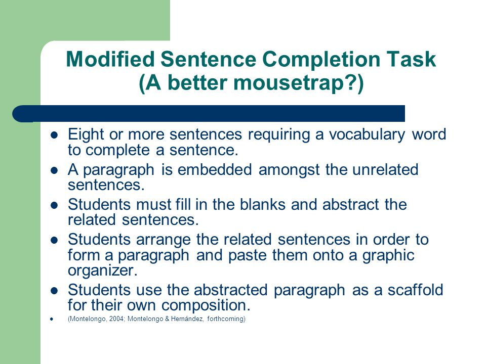 Modified Sentence Completion Task (A better mousetrap?) Eight or more sentences requiring a vocabulary word to complete a sentence. A paragraph is emb