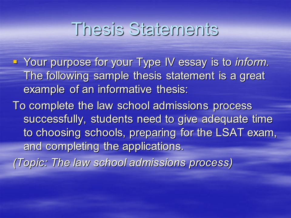 Thesis Statements  Your purpose for your Type IV essay is to inform.