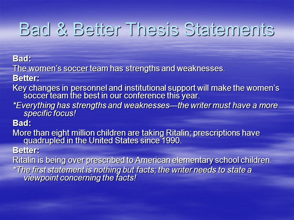 Bad & Better Thesis Statements Bad: The women's soccer team has strengths and weaknesses.