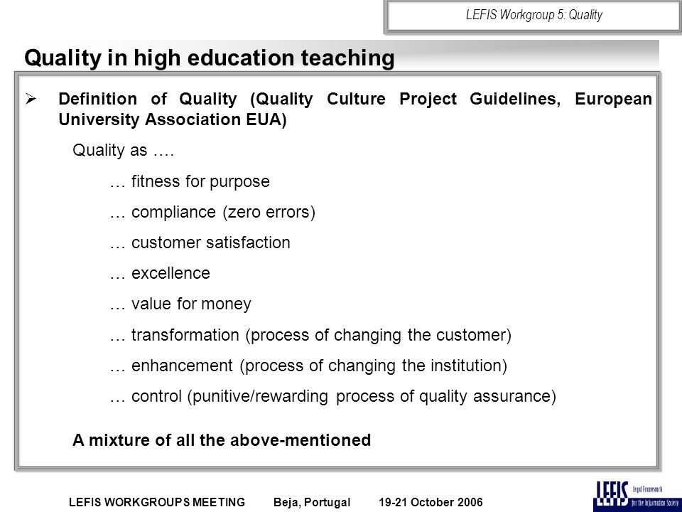 Quality in high education teaching  Definition of Quality (Quality Culture Project Guidelines, European University Association EUA) Quality as ….