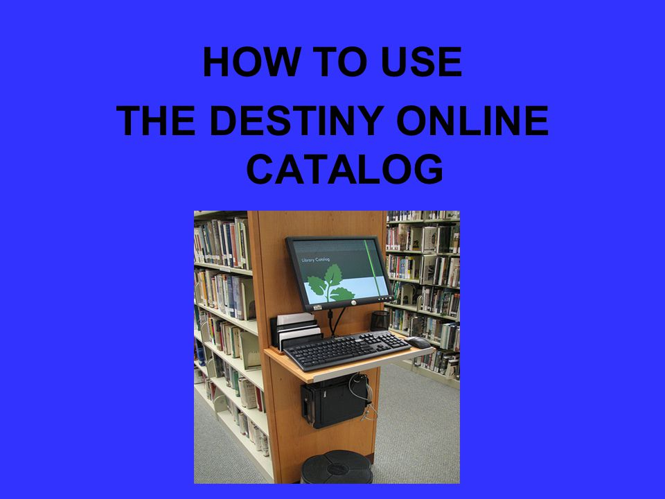 Destiny Online This presentation is designed to introduce the new Destiny online public access catalog.