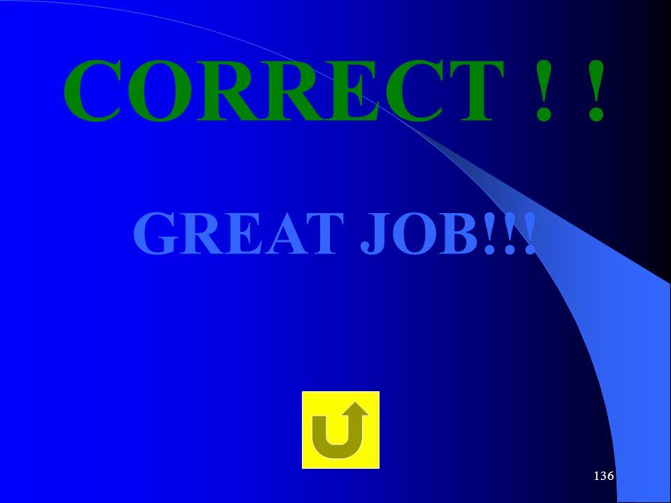 136 CORRECT ! ! GREAT JOB!!!