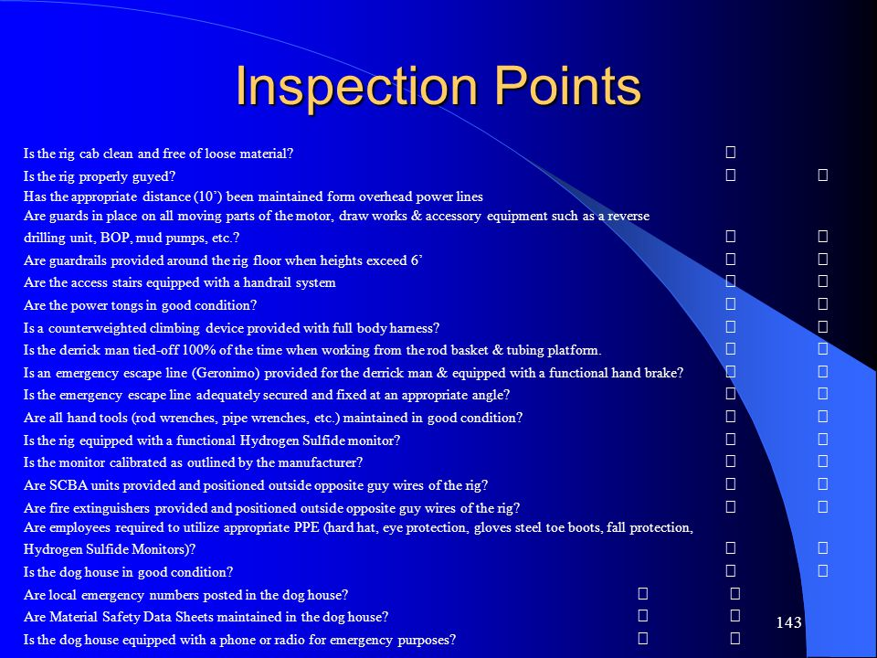 143 Inspection Points Is the rig cab clean and free of loose material.