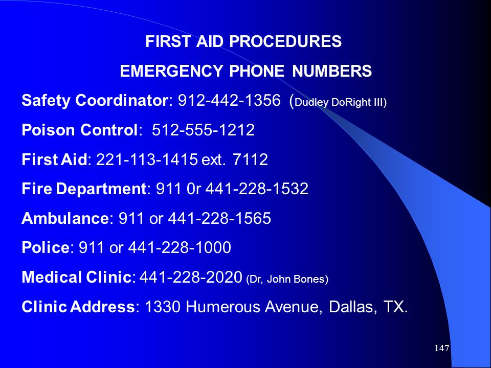 147 FIRST AID PROCEDURES EMERGENCY PHONE NUMBERS Safety Coordinator: 912-442-1356 ( Dudley DoRight III) Poison Control: 512-555-1212 First Aid: 221-113-1415 ext.