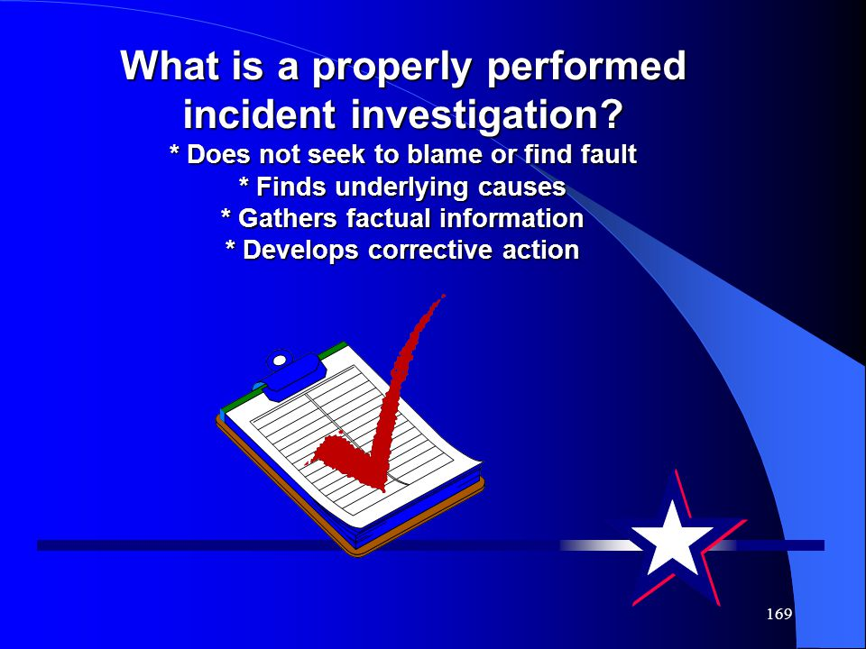 169 What is a properly performed incident investigation.